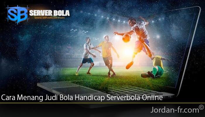 Cara Menang Judi Bola Handicap Serverbola Online