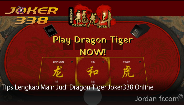 Tips Lengkap Main Judi Dragon Tiger Joker338 Online