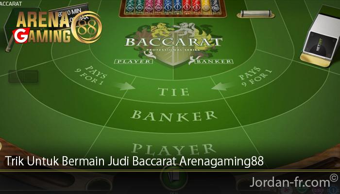 Trik Untuk Bermain Judi Baccarat Arenagaming88