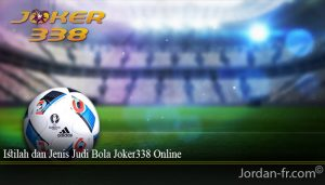 Istilah dan Jenis Judi Bola Joker338 Online