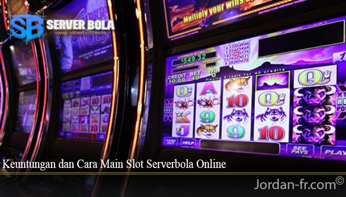 Keuntungan dan Cara Main Slot Serverbola Online