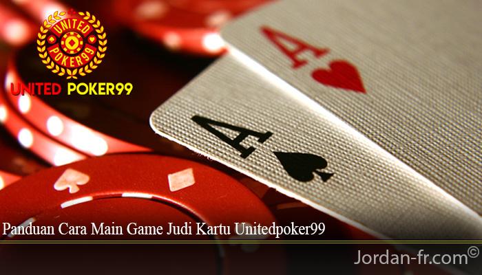 Panduan Cara Main Game Judi Kartu Unitedpoker99