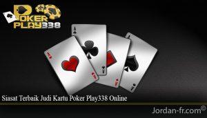 Siasat Terbaik Judi Kartu Poker Play338 Online