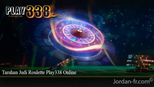 Taruhan Judi Roulette Play338 Online