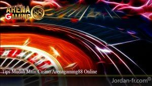 Tips Mudah Main Casino Arenagaming88 Online
