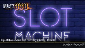 Tips Rahasia Main Judi Slot Play338 Bagi Pemula