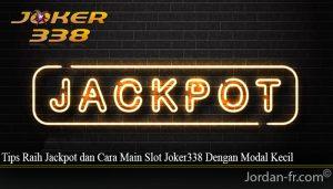 Tips Raih Jackpot dan Cara Main Slot Joker338 Dengan Modal Kecil