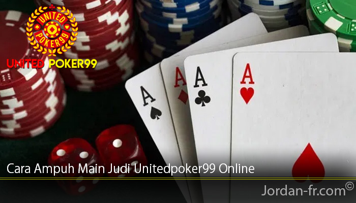 Cara Ampuh Main Judi Unitedpoker99 Online