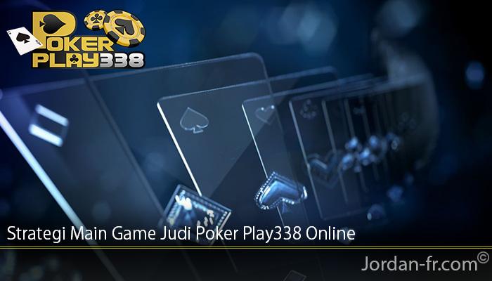 Strategi Main Game Judi Poker Play338 Online