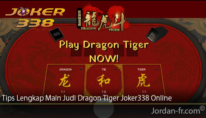 Tips Lengkap Main Judi Dragon Tiger Joker338 Online