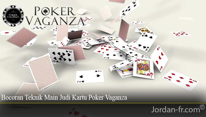 Bocoran Teknik Main Judi Kartu Poker Vaganza
