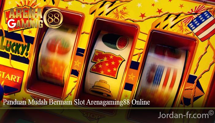 Panduan Mudah Bermain Slot Arenagaming88 Online