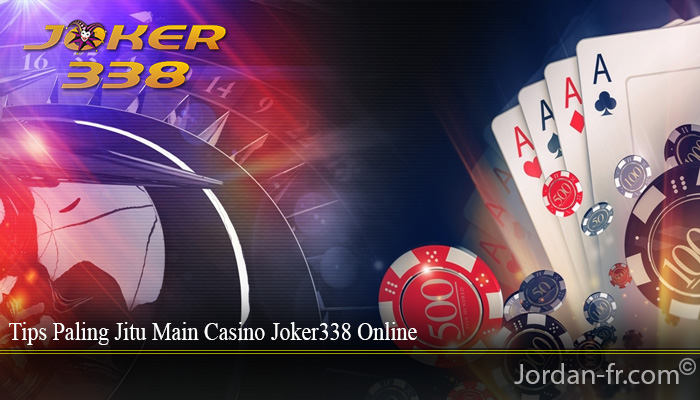 Tips Paling Jitu Main Casino Joker338 Online