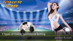 3 Types of Online Sportsbook Betting